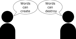 The power of words, choose what is said carefully