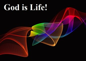 God is life, God is the essence of life